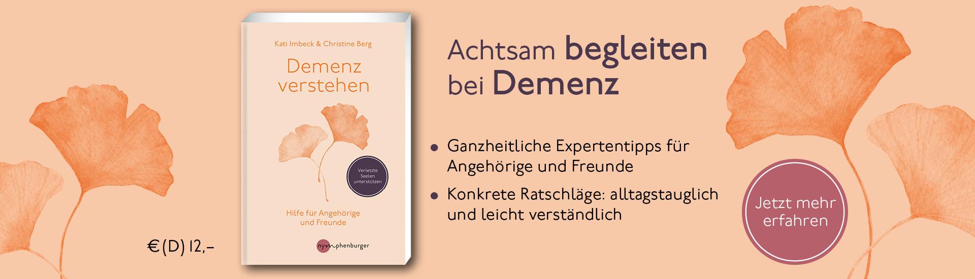 Demenz verstehen – Ganzheitliche Expertentipps für Angehörige und Freunde. Von Kati Imbeck und Christine Berg. EAN: 9783968600093